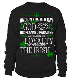 # And On The 8th Day God Looked Down On His Planned Paradise And Said I Need Loyalty So God Made The Irish T-Shirt .  Tags: American, growth, with, irish, roots, american, boston, chicago, clover, grown, ireland, irish, irish, america, irish, american, irish, culture, irish, festivals, new, york, pride, saint, patricks, day, shamrock, south, boston, southie, st, patricks, day,  paddy, pattys, day, usa, Irish, Irish, Flag, Irish, Flag, shamrock, Saint, Patrick's, Day, St, Patrick's, Day, St…