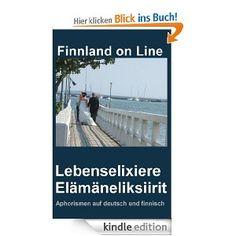 Lebenselixiere Elämäneliksiirit. Deutsch und finnischsprachige Lebensweisheiten