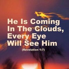 Jesus Is Coming That's EVERY EYE.Repent and believe in Jesus, as The Savior of the World✝️We are ALL going to end up in Heaven or Hell, after The Rapture is NOT the time to decide. Now Quotes, Bible Verses Quotes, Bible Scriptures, He Is Coming, Jesus Is Coming, Religion, Way Of Life, The Life, Revelation 1