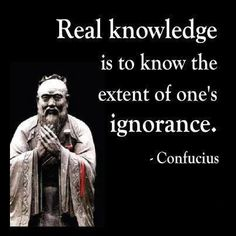"""""""Real #knowledge is to know the extent of one's #ignorance."""" ~Confucius"""