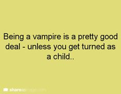 Being a vampire is a pretty good deal- unless you get turned as a child like me...sure I look ten but I'm over a thousand years old. The saddest part? I can't buy anything by myself!