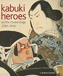 Kabuki Heroes on the Osaka Stage, 1780-1830