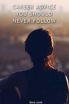 Career advice you should never follow. www.levo.com