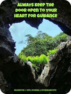 Always keep the door open to your HEART for guidance