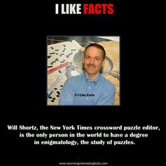 Will Shortz, the New York Times crossword puzzle editor, is the only person in the world to have a degree in enigmatology, the study of puzzles. Wtf Fun Facts, Crazy Facts, Understanding People, Crossword Puzzles, Unbelievable Facts, Great Words, Study Tips, History Facts, New York Times