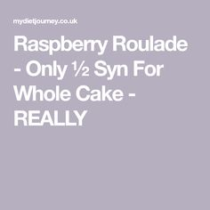 Raspberry Roulade - Only ½ Syn For Whole Cake - REALLY Slimming World Cake, Slimming World Recipes, Raspberry Roulade, Quark Cheese, Caking It Up, Vegetarian Cheese, Healthy Baking, Mantra