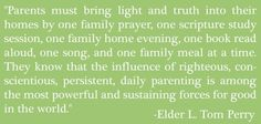 """""""...daily parenting is among the most powerful and sustaining forces for good in the world.""""  Elder Perry"""