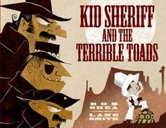 Kid Sheriff and the Terrible Toads - Bob Shea & Lane Smith
