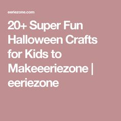 20+ Super Fun Halloween Crafts for Kids to Makeeeriezone | eeriezone
