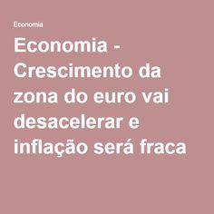 Economia - Crescimento da zona do euro vai desacelerar e inflação será fraca