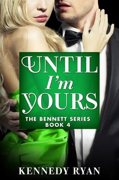 Cover Reveal, Pre-Order & Giveaway – Until I'm Yours (The Bennetts # 4) by Kennedy Ryan