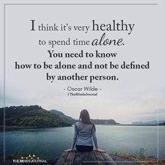 I Think It's Very Healthy To Spend Time Alone – quotes Me Time Quotes, Mom Quotes, True Quotes, Success Quotes, Words Quotes, Quotes To Live By, Motivational Quotes, Inspirational Quotes, Sayings