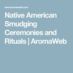 Native American Smudging Ceremonies and Rituals | AromaWeb Native American Mythology, Native American History, Smudge Sticks, Nature Crafts, Natural Herbs, Smudging, Natural Remedies, Nativity, Aromatherapy