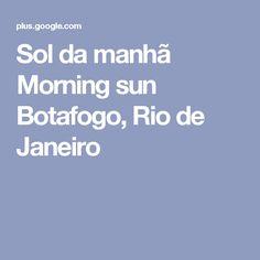 Sol da manhã Morning sun Botafogo, Rio de Janeiro