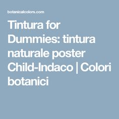 Tintura for Dummies: tintura naturale poster Child-Indaco |  Colori botanici