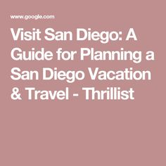 Visit San Diego: A Guide for Planning a San Diego Vacation & Travel - Thrillist