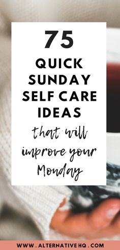 75 Quick Sunday Self Care Ideas That Will Improve Your Monday
