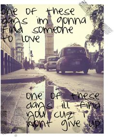 """""""one of these days im gonna find someone to love, one of these days ill find you cuz i wont give up""""~ Olly Murs - right place right time album Lyric Quotes, Funny Quotes, Qoutes, Olly Murs, Film Music Books, Feeling Loved, More Than Words, Meaningful Words, Life Is Like"""