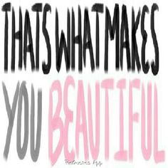 That's what makes you beautiful! :) 1D