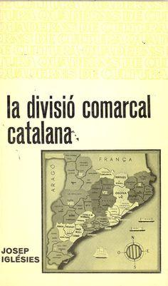 Iglésies, Josep.  La Divisió comarcal catalana. Barcelona [etc.] : Bruguera, 1967.