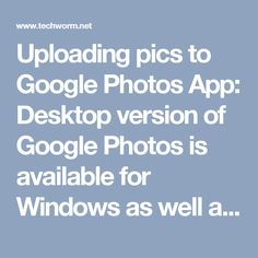 Uploading pics to Google Photos App:   Desktop version of Google Photos is available for Windows as well as Mac OS X users. Click on this link and download the app on your desktops: https://photos.google.com/apps.  Further, if users already have a gmail account then they need to log in to this site  and simply drag the folders from their desktop and get their photos uploaded instantly into the app. In case of Android, iPhone and iPad users, installing the Google Photos app helps them to…