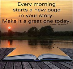 Good Morning Quotes to Awake You Every morning starts a new page in your story. Make it a great one today.Every morning starts a new page in your story. Make it a great one today. Morning Inspirational Quotes, Good Morning Quotes, Morning Sayings, Morning Images, Morning Messages, Morning Greeting, Uplifting Quotes, Inspiring Quotes, Inspirational Wallpapers