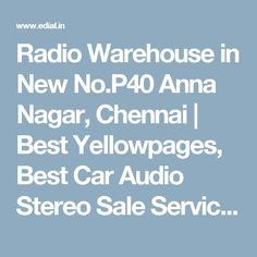 Radio Warehouse in New No.P40 Anna Nagar, Chennai | Best Yellowpages, Best Car Audio Stereo Sale Service, India