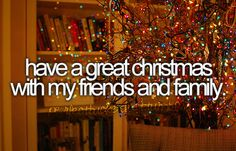 bucket list: have a great christmas with my friends and family
