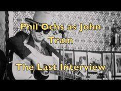 Phil Ochs as John Train (Last Interview)