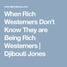 When Rich Westerners Don't Know They are Being Rich Westerners | Djibouti Jones