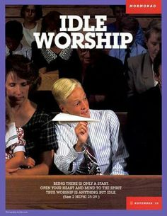 Idle Worship Being there is only a start. Open your heart and mind to the Spirit. True worship is anything but idle. (See 2 Ne. Mormon Humor, Mormon Quotes, Lds Quotes, Gospel Quotes, Lds Mormon, Quotable Quotes, Pictures Of Christ, Church Pictures, Sunday School Themes