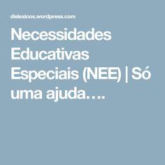 Necessidades Educativas Especiais (NEE) | Só uma ajuda….