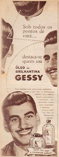 Pomada e Brilhantina Gessy, anos 50. Vaidade masculina em evidência.  Veiculada na Revista O Cruzeiro.
