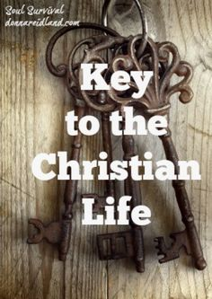 """""""What is the key to the Christian life?"""" (17)"""
