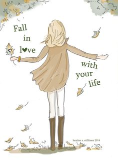 Fall In LOVE with your Life...    Girls of ALL ages will appreciate this message. *This is a print of my Original Illustration  * Printed on