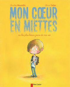 Mon cœur en miettes ou les plus beaux jours de ma vie                       de Charlotte Moundlic, illustré par Olivier Tallec Père Castor