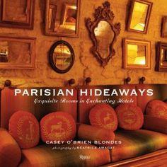 Parisian Hideaways: Exquisite Rooms in Enchanting Hotels - Casey O'Brien Blondes