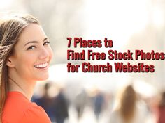 7 Places to Find Free Stock Photos for Church Websites - https://www.churchdev.com/7-places-to-find-free-stock-photos-for-church-websites/