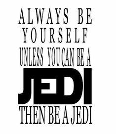 Be a Jedi.