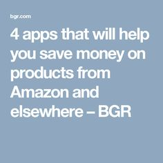 4 apps that will help you save money on products from Amazon and elsewhere – BGR