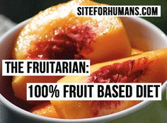 An introduction to the fruitarian diet: Siteforhumans
