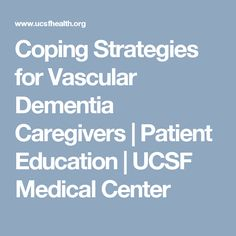Coping Strategies for Vascular Dementia Caregivers   Patient Education   UCSF Medical Center