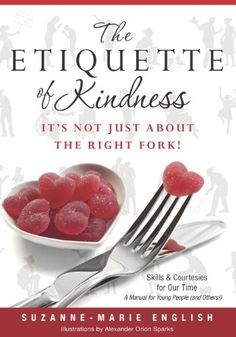 The Etiquette of Kindness--It's Not Just About the Right Fork!: Skills and Courtesies for Our Time; A Manual for Young People (and Others!) by Suzanne-Marie English,http://www.amazon.com/dp/1479181404/ref=cm_sw_r_pi_dp_eJwysb0K91WT8K1N