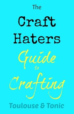 The Craft Haters Guide to Crafting by Toulouse & Tonic. Do you struggle with crafting  - this is for you! Moms | Humor | Mother | DIY: