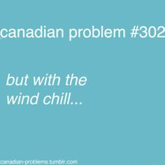 Canadian Problems // This one's a big problem, too.ex: the thermometer says it's outside but with windchill it feels at least Canadian Memes, Canadian Things, I Am Canadian, Canadian Girls, Canadian Humour, Canadian Winter, Canada Funny, Canada Eh, Meanwhile In Canada