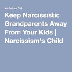 Keep Narcissistic Grandparents Away From Your Kids | Narcissism's Child