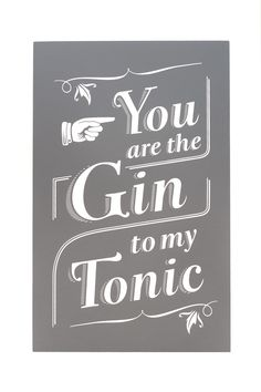 You are the Gin to My Tonic Quote Wall Art ~<3 So Cute!