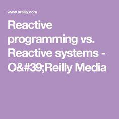 Reactive programming vs. Reactive systems - O'Reilly Media