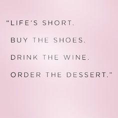 Life's too short! #wordstoliveby #quote