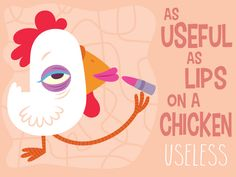 """As useful as lips on a chicken"" 